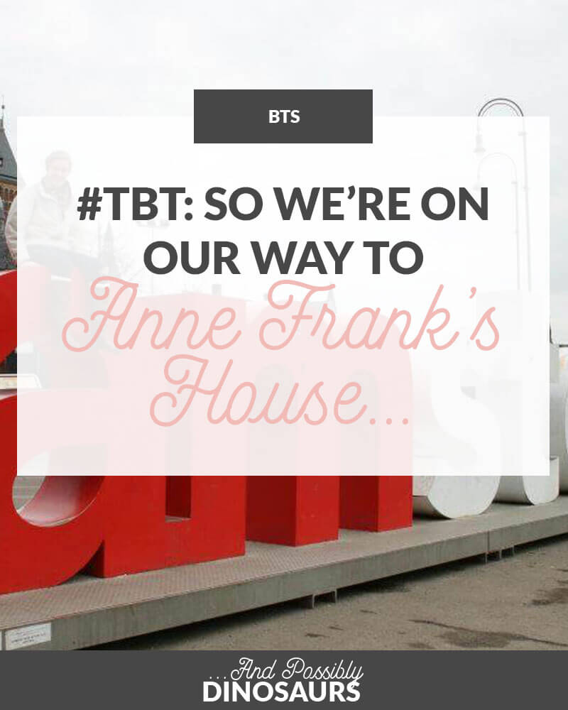 #ThrowbackThursday: So We're On Our Way to Anne Frank's House...