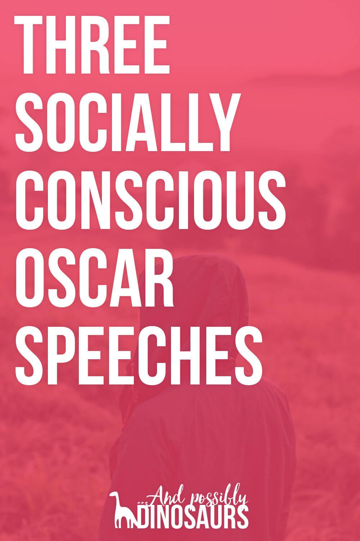 Three Socially Conscious Oscar Speeches
