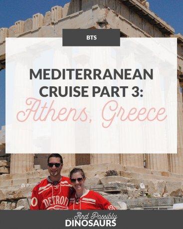 Mediterranean Cruise Part 3: Athens, Greece