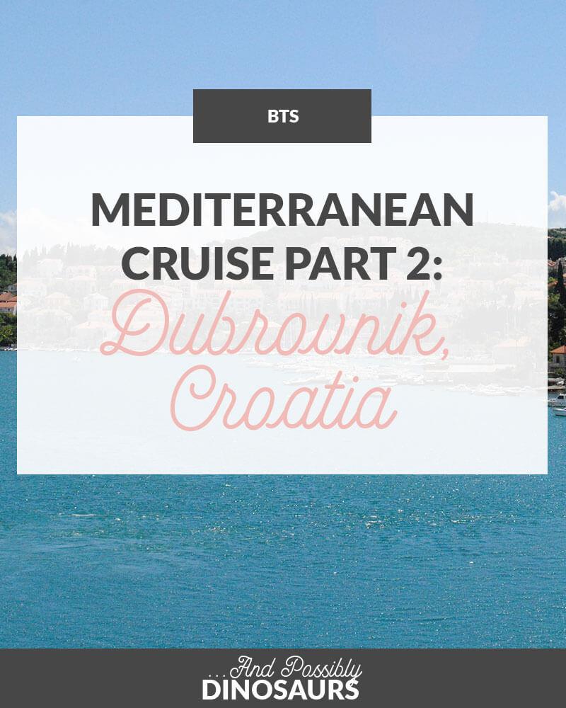 Mediterranean Cruise Part 2: Dubrovnik, Croatia