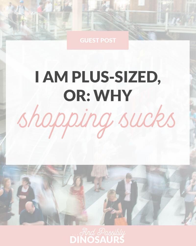 I Am Plus-Sized, or: Why Shopping Sucks