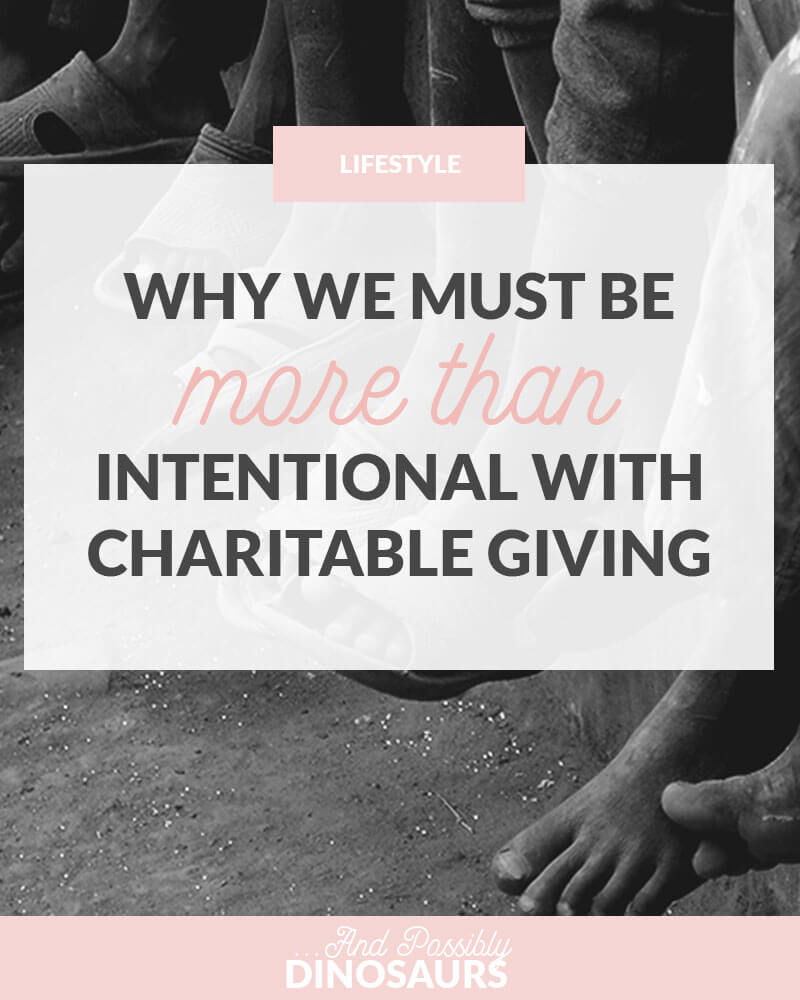 Why We Must Be More Than Intentional with Charitable Giving