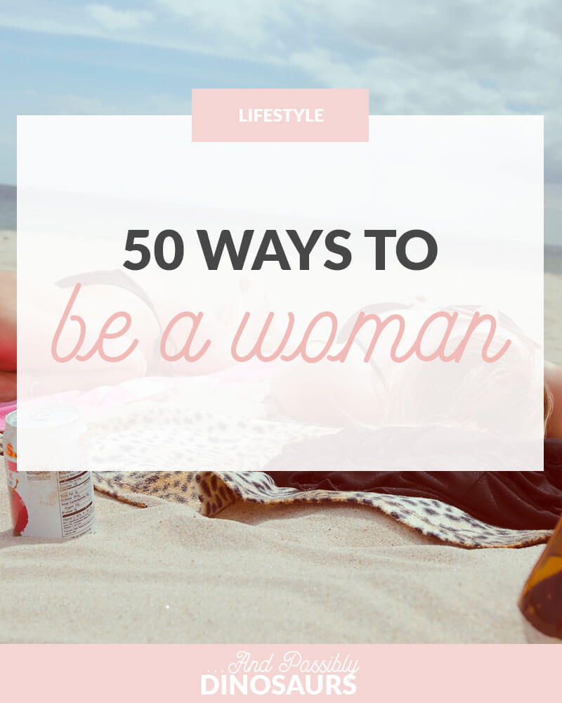 50 Ways to Be a Woman