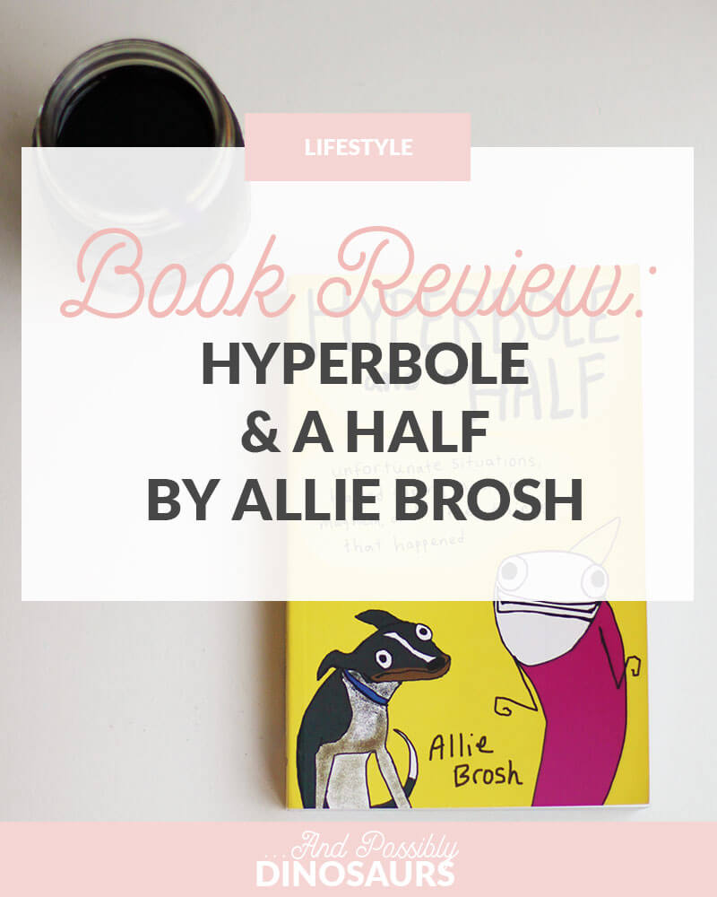 Book Review: Hyperbole and a Half by Allie Brosh