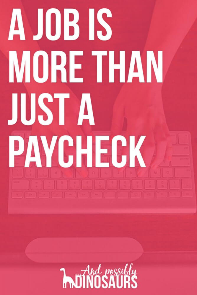 A Job is More Than Just a Paycheck