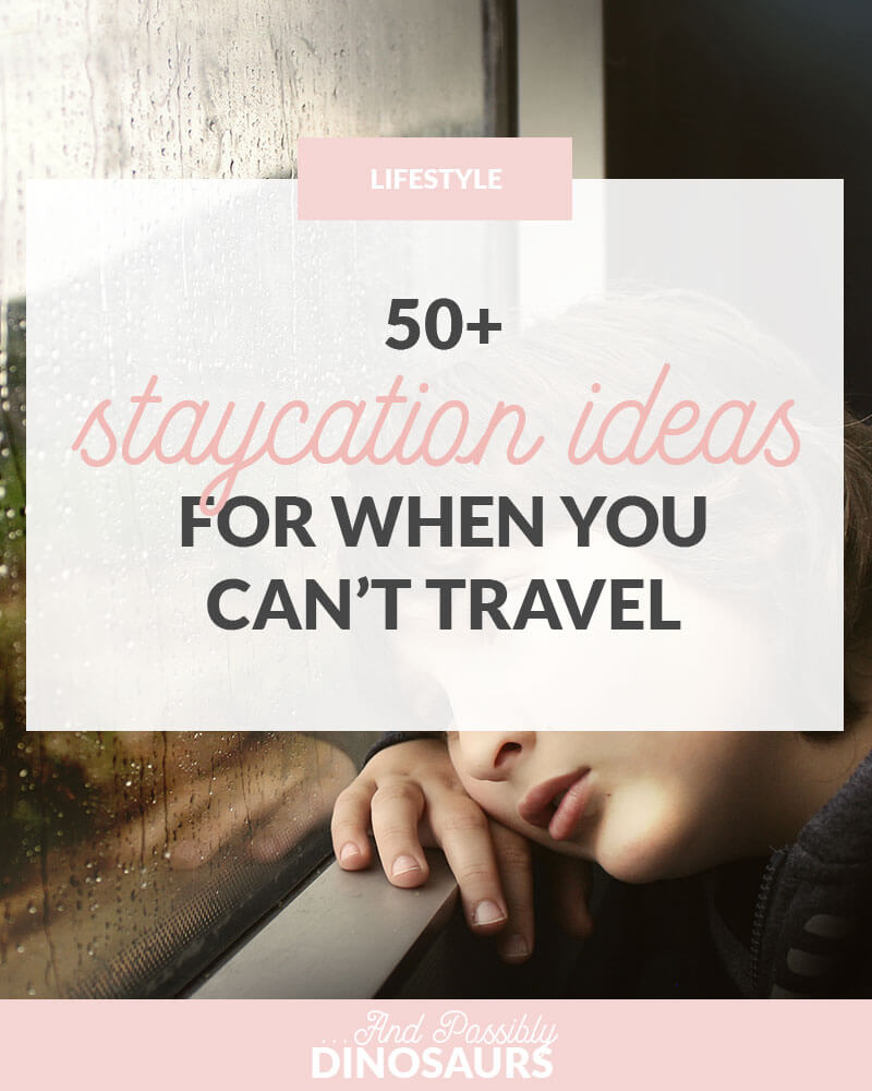 50+ Staycation Ideas for When You Can't Travel
