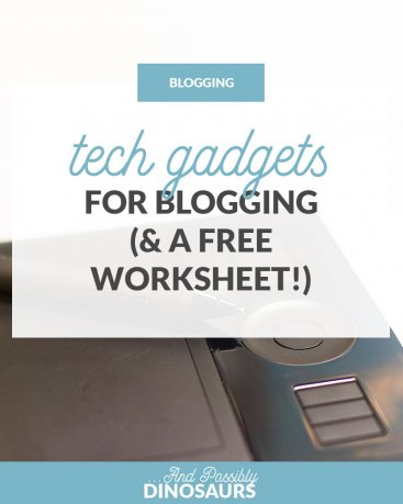 Tech Gadgets for Blogging (& a Free Worksheet!)
