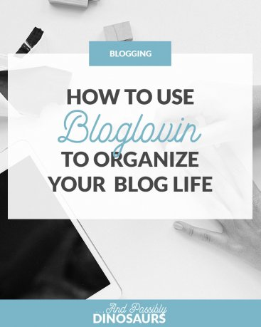 How to Use Bloglovin to Organize Your Blog Life