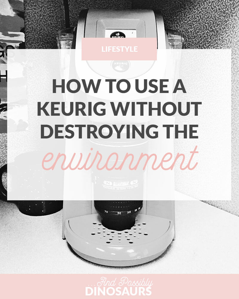 How to Use a Keurig Without Destroying the Environment
