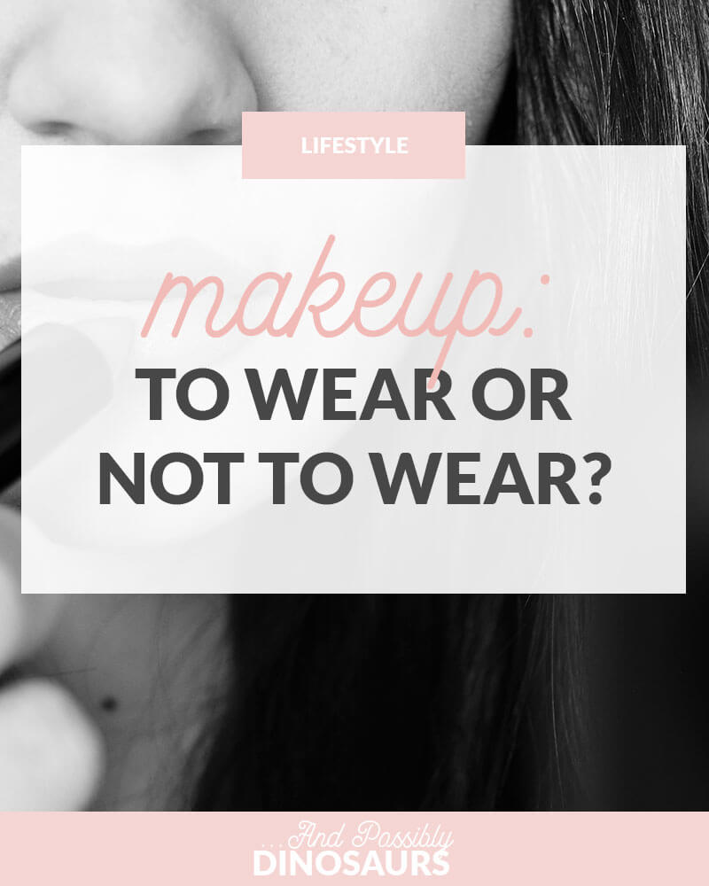Makeup: To Wear or Not to Wear