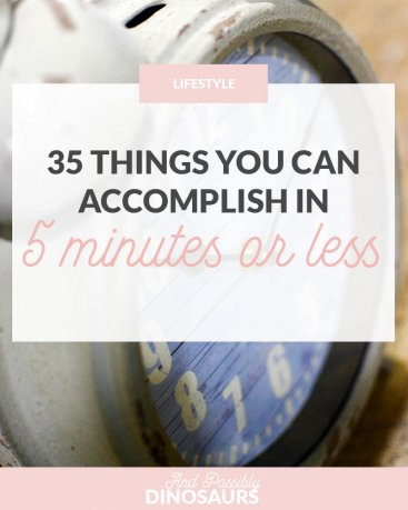 35 Things You Can Accomplish in 5 Minutes or Less