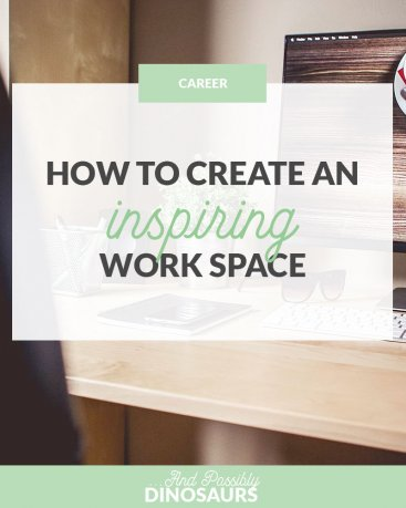 How to Create an Inspiring Work Space