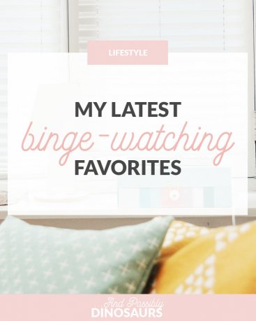 My Latest Binge-Watching Favorites