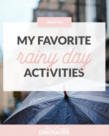 My Favorite Rainy Day Activities