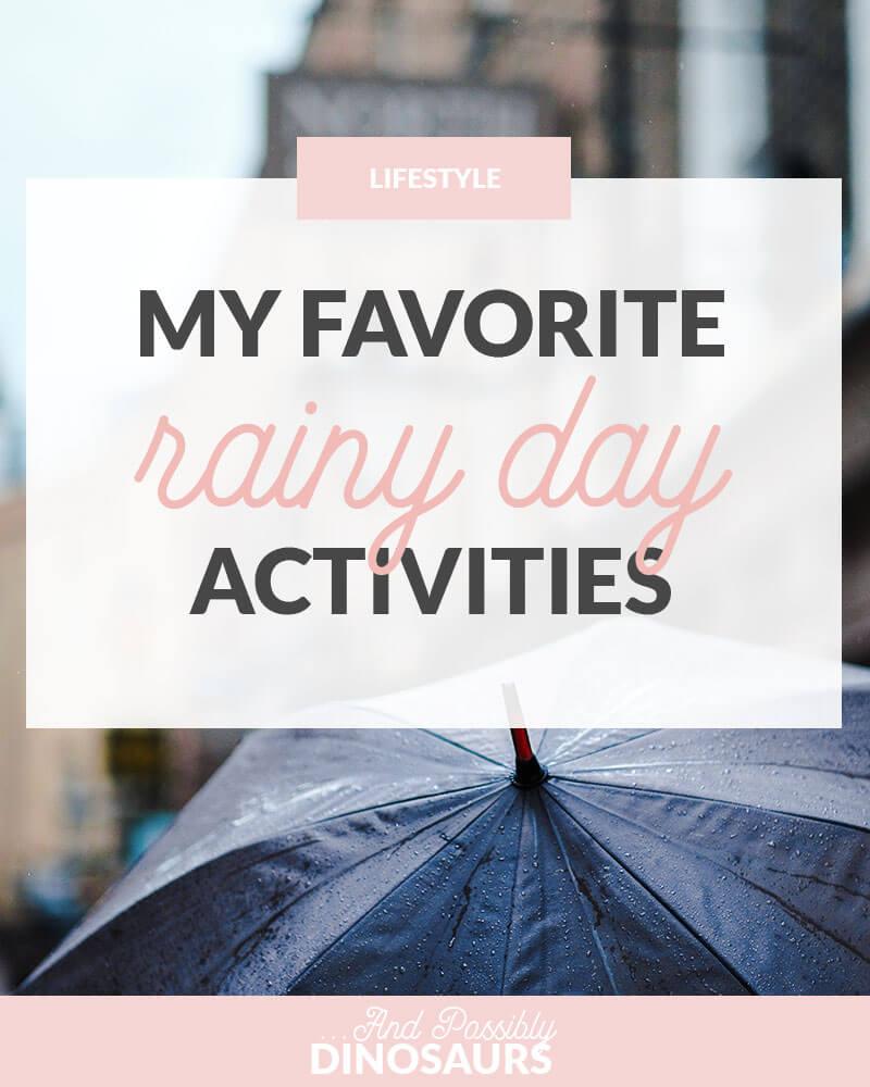 My Favorite Rainy Day Activities