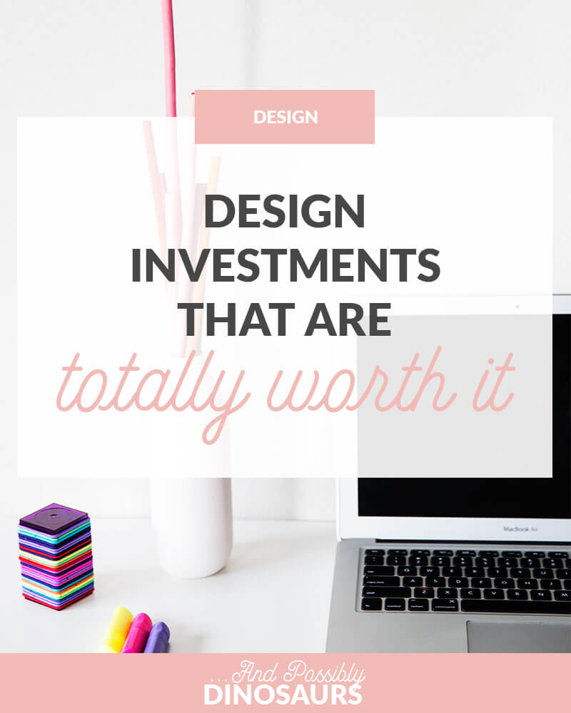 Design Investments that are Totally Worth It
