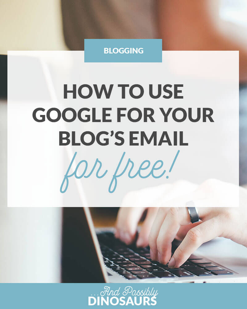 How to Use Google for Your Blog's Email (For Free!)
