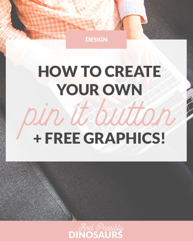 How to Create Your Own Pin It Button (+ free graphics!)