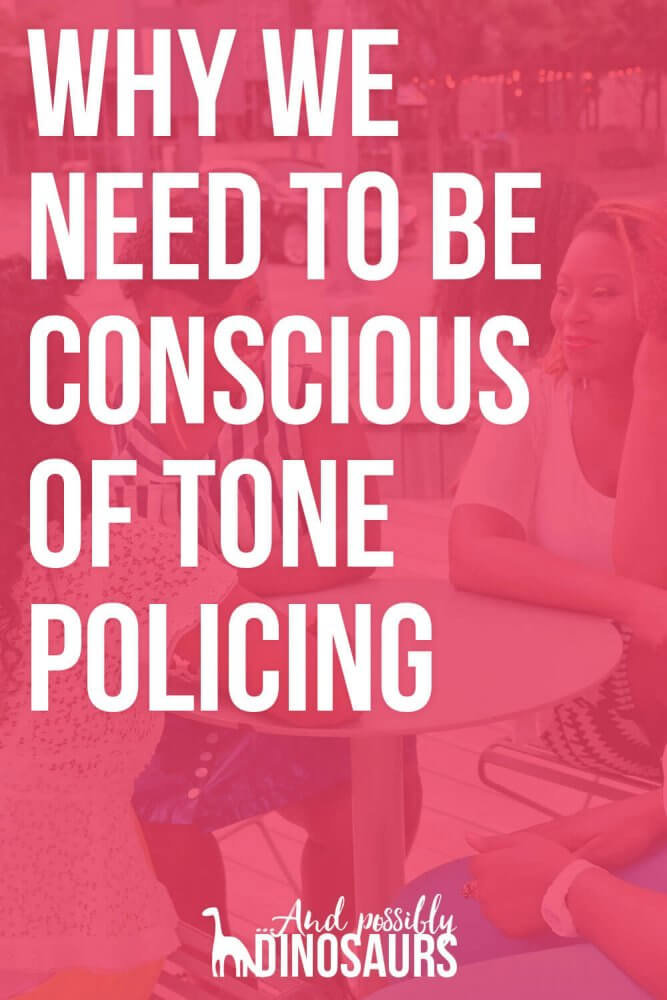 Why We Need to Be Conscious of Tone Policing