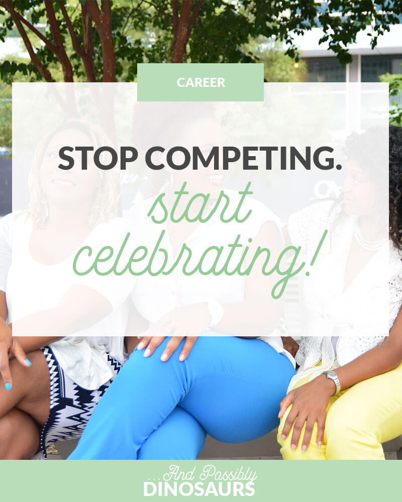 It's hard for a woman to be recognized for her work. So there's no way two women would be recognized, right? The obvious solution is to drag down the other women while you're scrambling for the top. But here's the thing: that's not the solution at all. Click through to find out why you should stop competing and start celebrating!