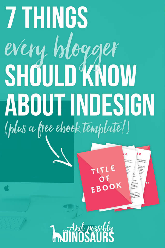 7 Things Every Blogger Should Know About InDesign (plus a free ebook template!)