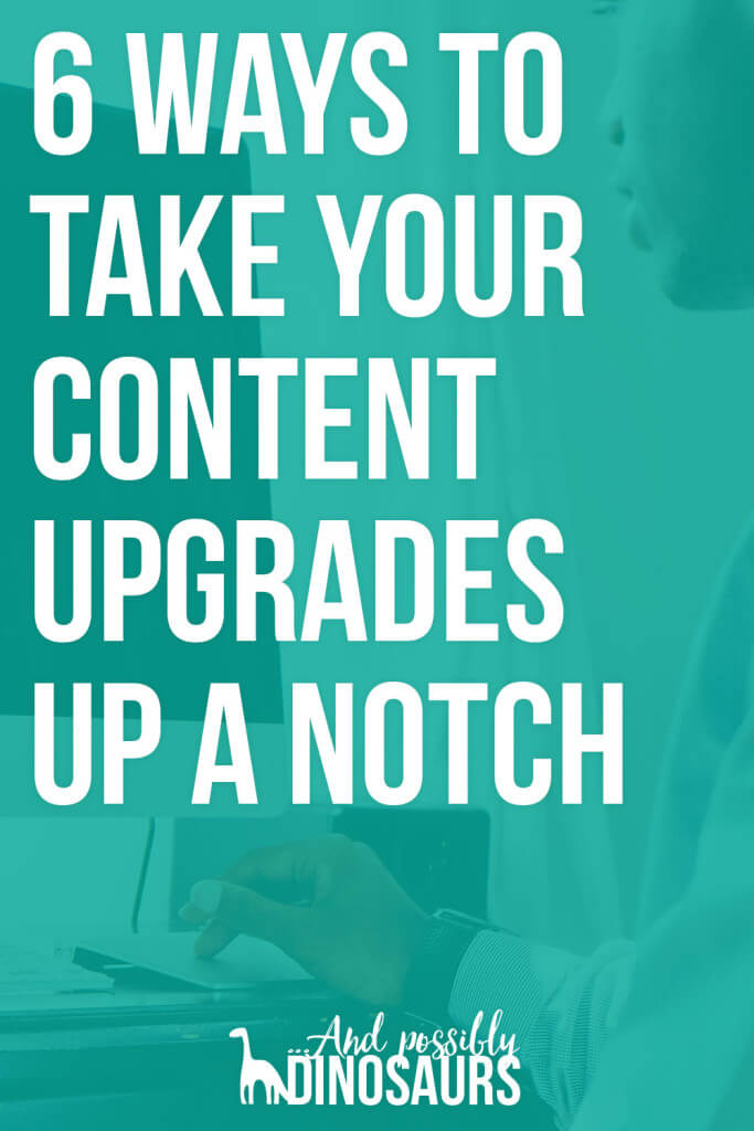 Content upgrades are an awesome way to grow your email list, but are you putting your best content forward? Here are 6 ways to take your content upgrades up a notch!