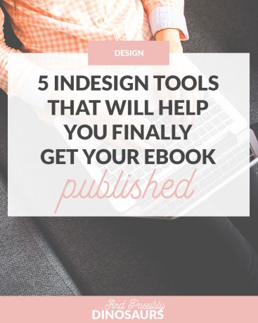 Getting published sounds intimidating. Not only do you have to actually write the thing, but someone's gotta design it. Daunting, right? Well, I've got good news: it's super easy to design and publish an ebook on your own! Click through to find out which five different InDesign tools you can use to finally get your ebook published!
