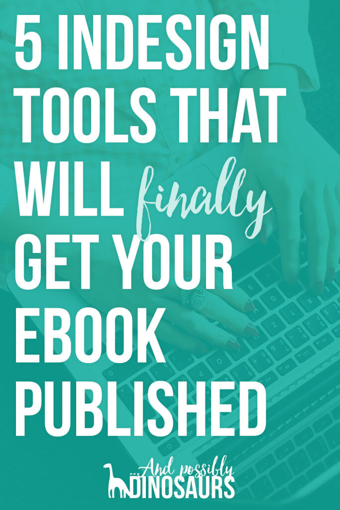 5 InDesign Tools That Will Finally Get Your Ebook Published