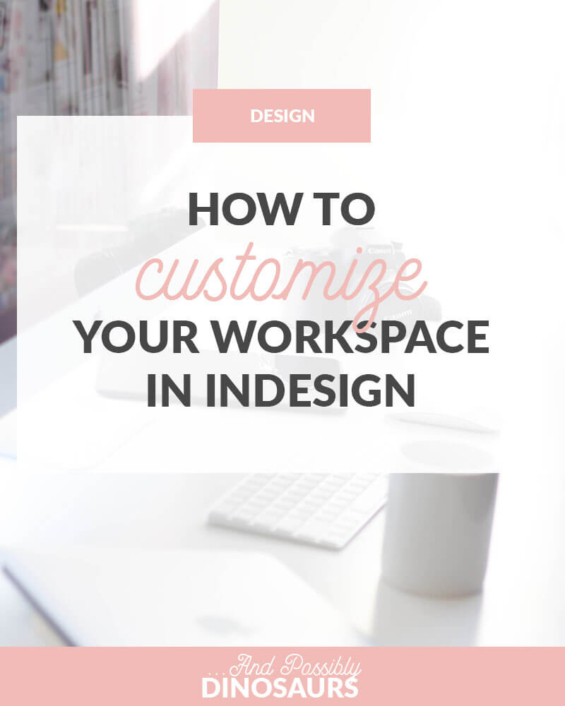 How to Customize Your Workspace in InDesign – And Possibly
