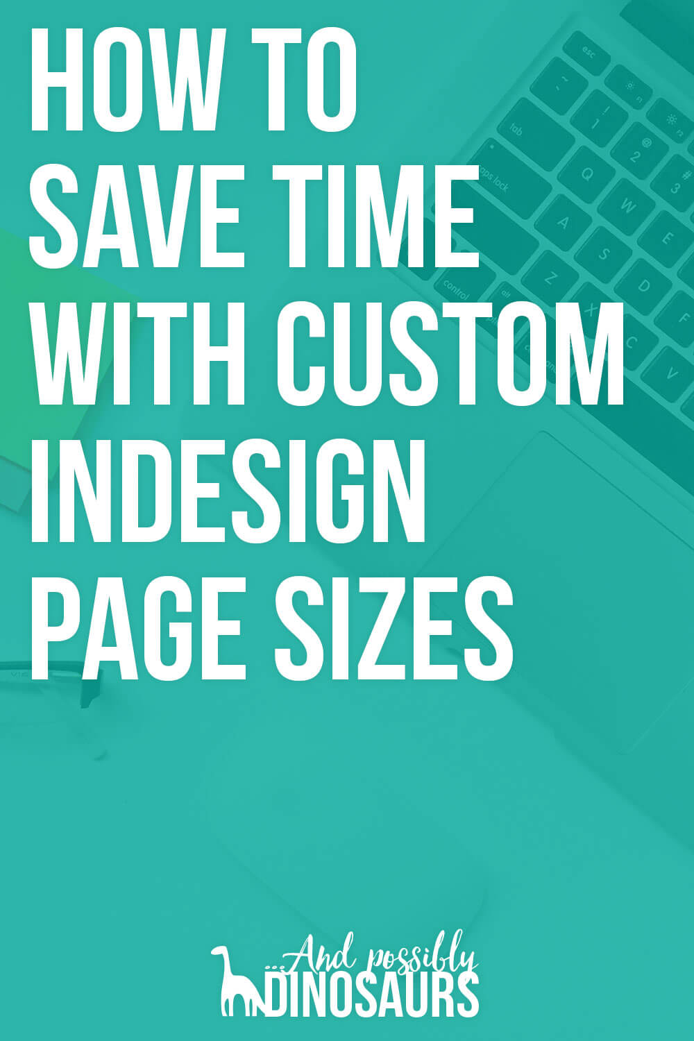 InDesign is an amazing tool for so many things--ebooks, worksheets, even buttons for your website! But how can we save time with InDesign? By creating custom InDesign page sizes! Click through for the tutorial!