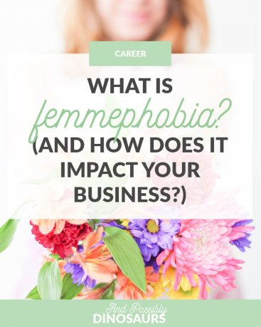 Femmephobia can be a big problem for small business owners. But what is it, and how is it impacting your business?