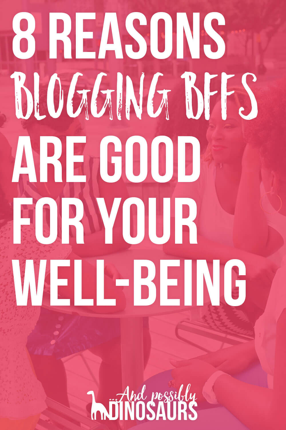 Blogging BFFs are awesome to be around. But they're not just fun: they're also good for your well-being! Here are the 8 reasons blogging BFFs are super helpful to your mental health.