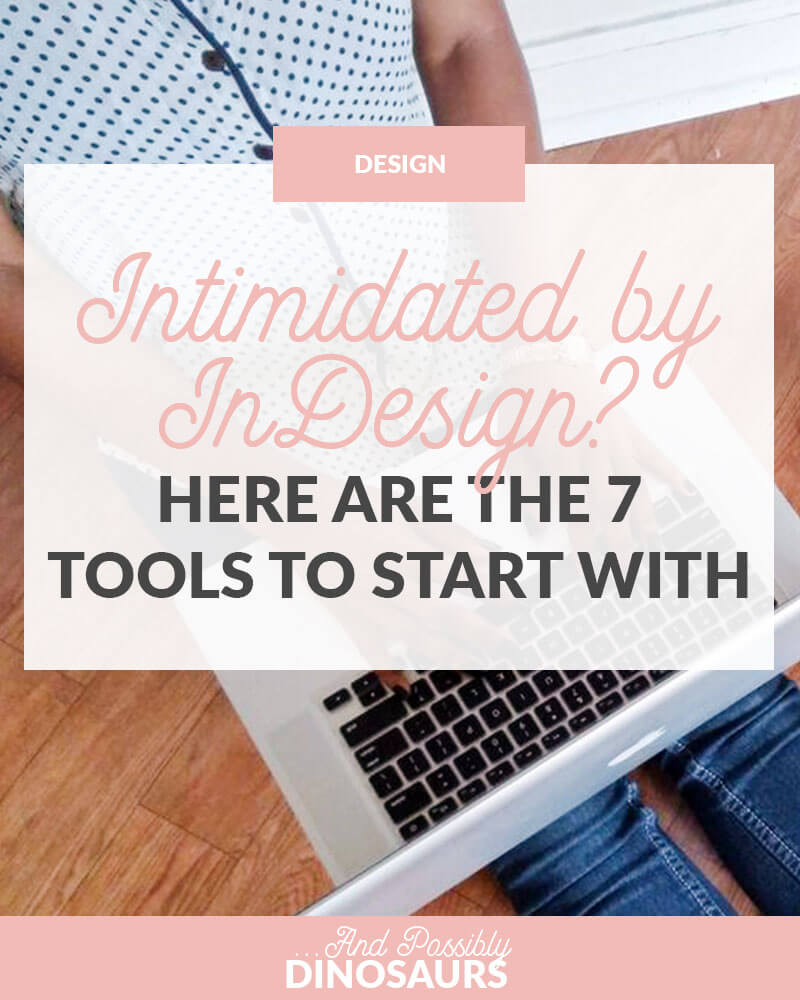 InDesign is an awesome tool! But like all software, it can be really intimidating. If you're a beginner, don't be intimidated by InDesign! Here are the 7 tools to start using first.