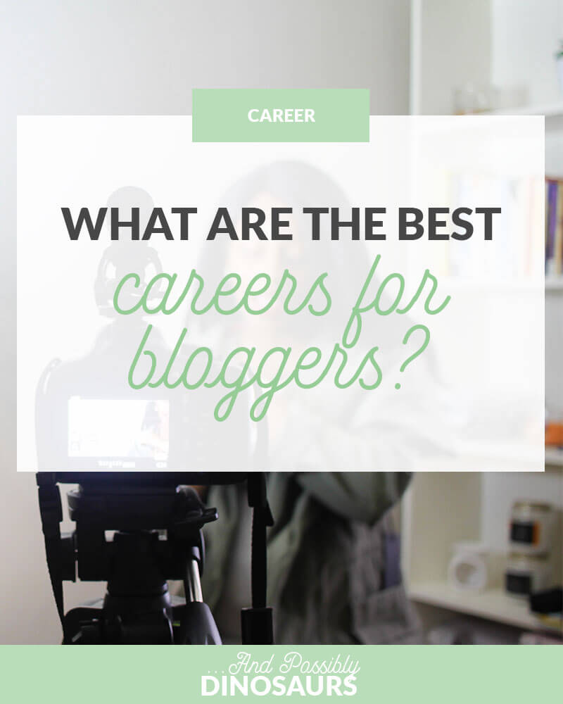 It's totally possible to love your job and have a blog on the side. But it's easier if those two jobs are related! So what are the best careers for bloggers out there?