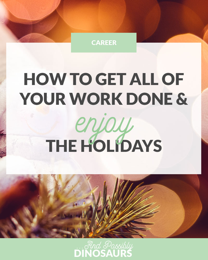 It's important to complete all of the work (and hours!) expected of you at work. But how can you set yourself up so you're able to accomplish everythingand enjoy the holidays?