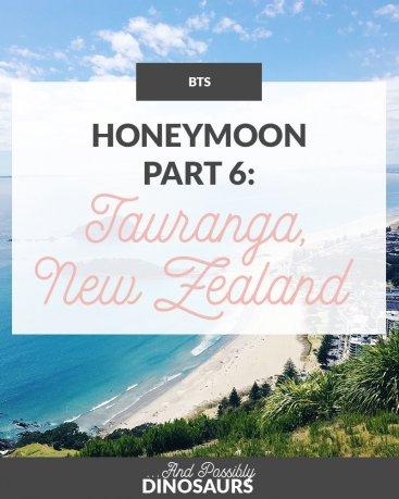 Honeymoon, Part 6: Tauranga, New Zealand