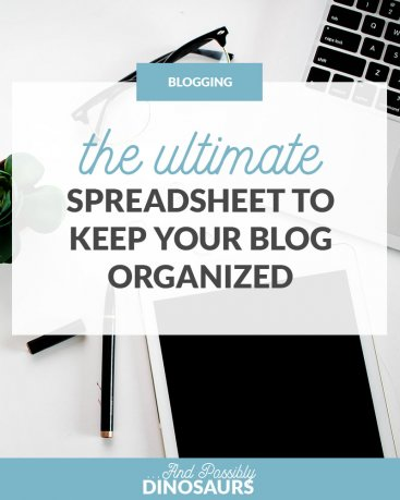The Ultimate Spreadsheet to Keep Your Blog Organized