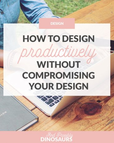 How to Design Productively Without Compromising Your Design