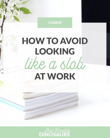 How to Avoid Looking Like a Slob at Work