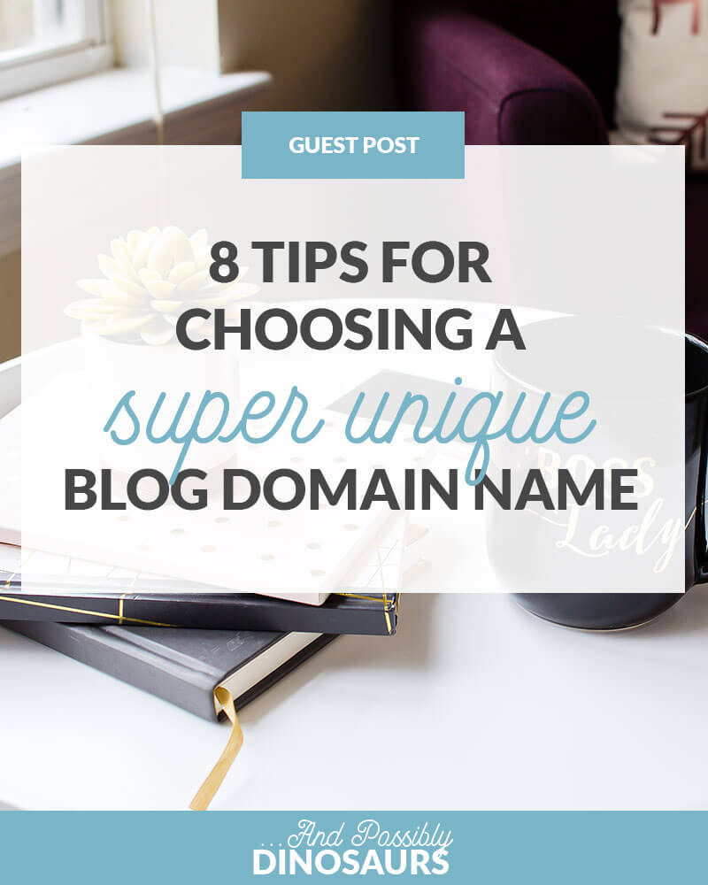 8 Tips for Choosing a Super Unique Blog Domain Name
