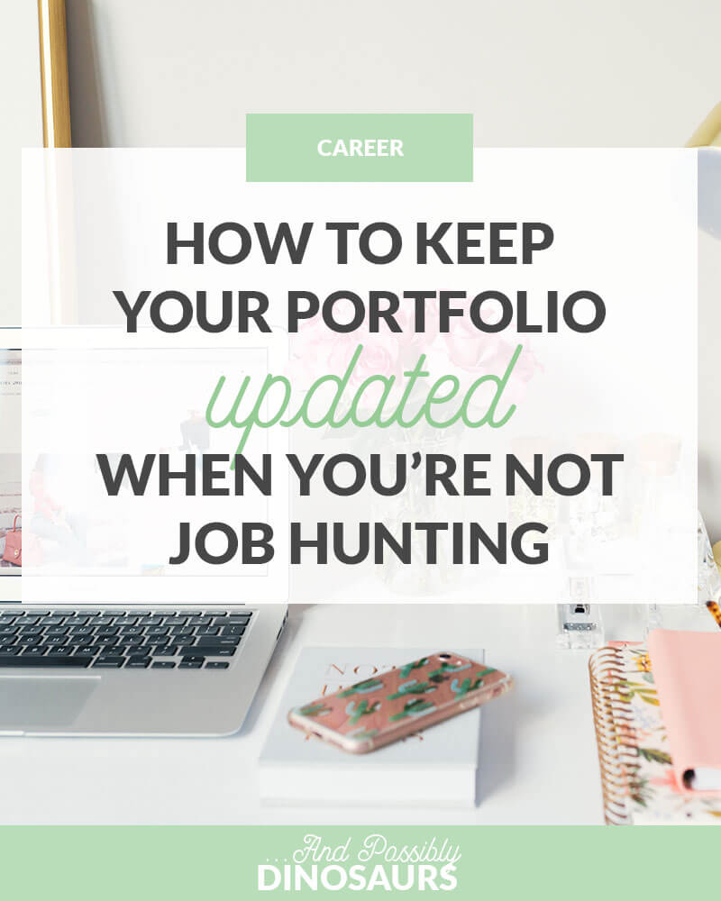 How to Keep Your Portfolio Updated When You're Not Job Hunting