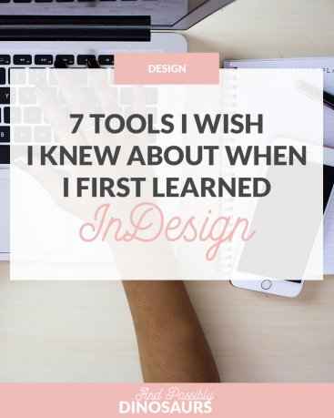 7 Tools I Wish I Knew About When I First Learned InDesign