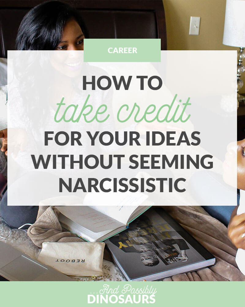 How to Take Credit for Your Ideas Without Seeming Narcissistic