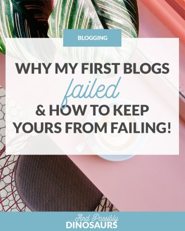 Why My First Blogs Failed (& How to Keep Yours from Failing!)