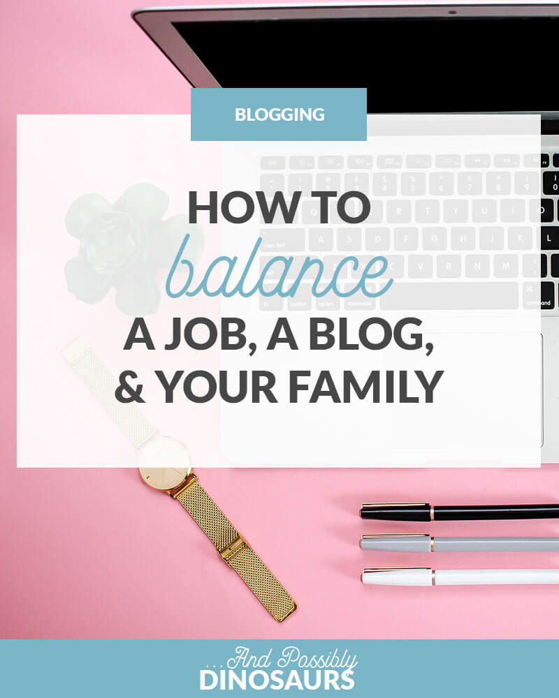 How to Balance a Job, a Blog, and Your Family