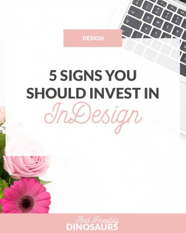 5 Signs You Should Invest in InDesign