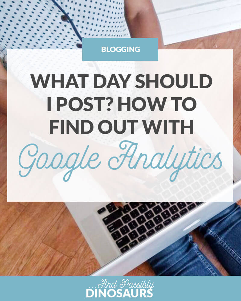 What Day Should I Post? How to Find Out with Google Analytics
