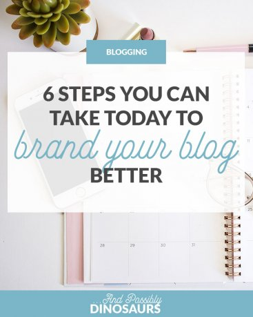 6 Steps You Can Take TODAY to Brand Your Blog Better