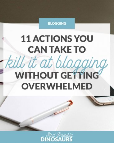 How to Start a Blog: 11 Actions You Can Take to Kill It at Blogging Without Getting Overwhelmed