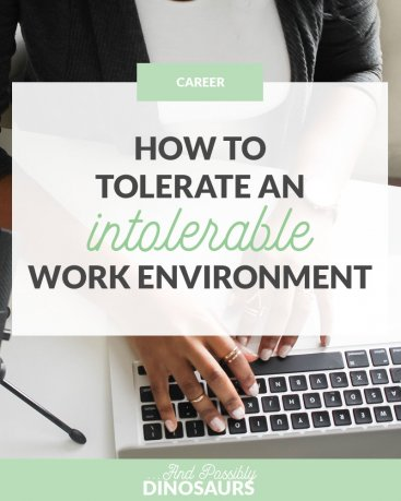 How to Tolerate an Intolerable Work Environment